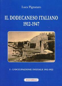 Il Dodecaneso italiano 1912-1947. Vol. 1: L'occupazione iniziale: 1912-1922.