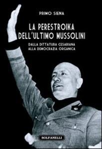 La perestroika dell'ultimo Mussolini. Dalla dittatura cesariana alla democrazia organica