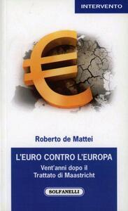L' Euro contro l'Europa. Vent'anni dopo il Trattato di Maastricht (1992-2012)