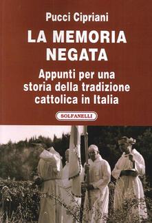 La memoria negata. Appunti per una storia della tradizione cattolica in Italia.pdf