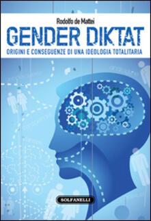 Gender diktat. Origini e conseguenze di una ideologia totalitaria - Rodolfo De Mattei - copertina