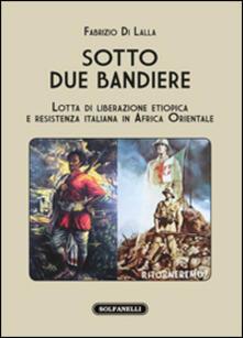 Sotto due bandiere. Lotta di liberazione etiopica e resistenza italiana in Africa Orientale.pdf