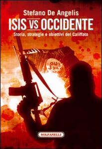 Isis vs Occidente. Storia, strategie e obiettivi del Califfato