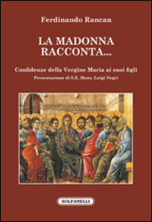 La Madonna racconta... Confidenze della Vergine Maria ai suoi figli - Ferdinando Rancan - copertina