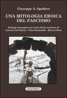 Antondemarirreguera.es Una mitologia eroica del fascismo. Dialogo immaginario tratto dalle memorie di Aniceto Del Massa, Pino Romualdi, Marcel Déat Image