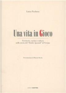 Una vita in gioco. Territorio, cucina e cultura nella storia del «Dodici apostoli» di Verona
