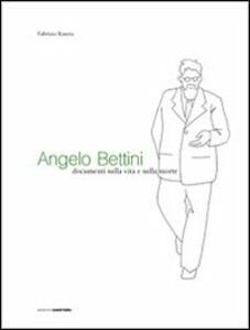 Angelo Bettini. Documenti sulla vita e sulla morte
