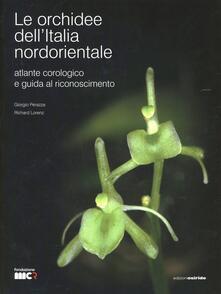 Le orchidee dell'Italia nordorientale. Atlante corologico e guida al riconoscimento - Giorgio Perazza,Richard Lorenz - copertina