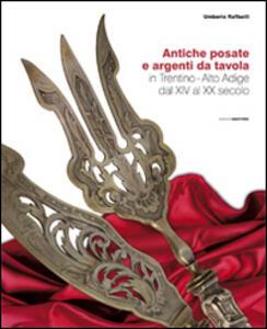 Atiche posate e argenti da tavola in trentino. Alto Adige dal XIV al XX secolo