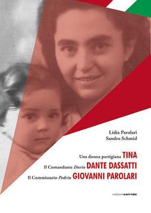 Una donna partigiana Tina, il comandante Dario Dante Dassatti, il commissario Pedrin Giovanni Parolari - Lidia Parolari,Sandro Schmid - copertina