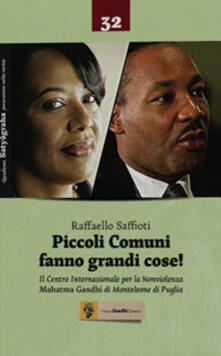 Piccoli Comuni fanno grandi cose! Il Centro Internazionale per la Nonviolenza «Mahatma Gandhi» di Monteleone di Puglia - copertina