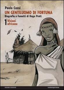 Secchiarapita.it Un gentiluomo di fortuna. Biografia a fumetti di Hugo Pratt. Vol. 1: Visioni africane. Image