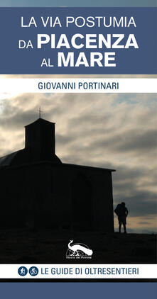 La via Postumia. Da Piacenza al mare - Giovanni Portinari - copertina