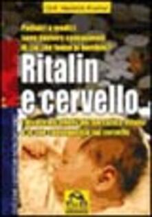 Ritalin e cervello. I disastrosi effetti del narcotico Ritalin e le sue conseguenze sul cervello.pdf