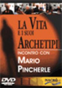 La vita e i suoi archetipi. Incontro con Mario Pincherle. Con DVD