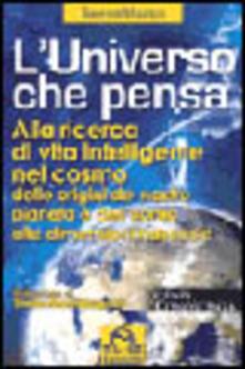 L universo che pensa. Alla ricerca di vita intelligente nel cosmo. Dalle origini delluomo alle dimensioni nascoste.pdf