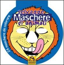 Voluntariadobaleares2014.es Selvagge maschere di animali. Ediz. illustrata Image