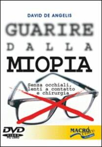 Guarire dalla miopia. Senza occhiali, lenti a contatto e chirurgia. Con DVD