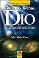 Come dio divenne dio. Una biografia collettiva. Dalle cellule al sole