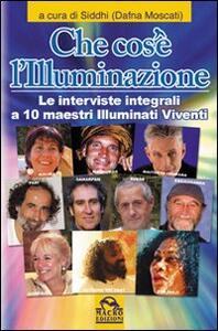 Che cos'è l'illuminazione. Le interviste integrali a 10 maestri illuminati viventi