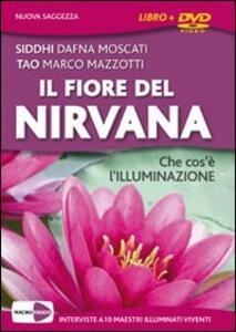 Il fiore del Nirvana. Che cos'è l'illuminazione. Le interviste integrali a 10 maestri illuminati viventi. Con DVD