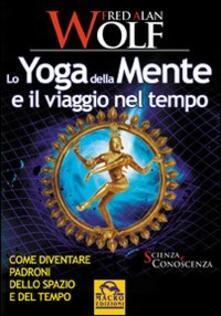 Equilibrifestival.it Lo yoga della mente e il viaggio nel tempo. Come diventare padroni dello spazio e del tempo Image