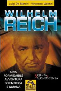Libro Wilhelm Reich. Una formidabile avventura scientifica e umana Luigi De Marchi , Vincenzo Valenzi