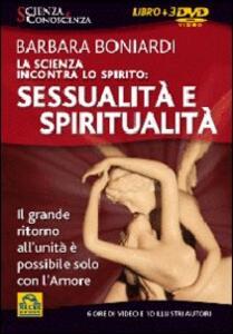 La scienza incontra lo spirito: sessualità e spiritualità. Con 3 DVD