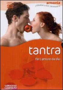 Tantra. Far l'amore da Dio. Con DVD