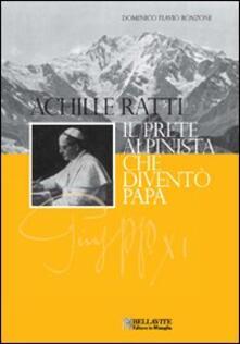 Achille Ratti. Il prete alpinista che diventò papa.pdf