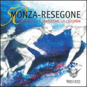 Cinquanta Monza-Resegone. La storia, la tradizione, la leggenda