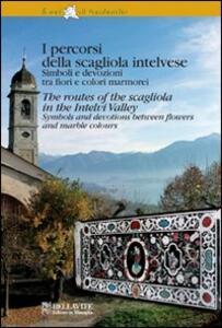 I percorsi della scagliola intelvese. Simboli e devozioni tra fiori e colori marmorei. Ediz. italiana e inglese