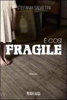 È così fragile - Stefania Sabattini - copertina