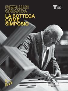 Pierluigi Ghianda. La bottega come simposio