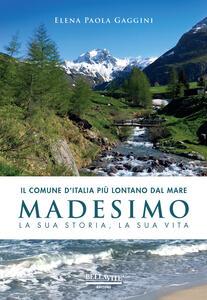 Il comune d'Italia più lontano dal mare. Madesimo. La sua storia, la sua vita