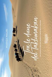 Tra le dune del Taklimakan. Un viaggio a piedi nel deserto cinese dello Xinjiang