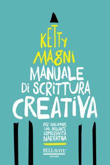Manuale di scrittura creativa. Per sviluppare una brillante espressività narrativa - Ketty Magni - copertina