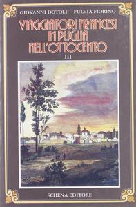 Viaggiatori francesi in Puglia nell'800. Vol. 3