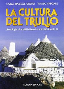 La cultura del trullo. Antologia di scritti letterari e scientifici sui trulli