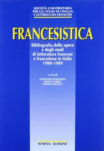 Francesistica. Bibliografia delle opere e degli studi di letteratura francese e francofona in Italia (1980-1989)
