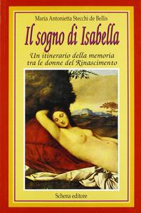 Il sogno di Isabella. Un itinerario della memoria tra le donne del Rinascimento