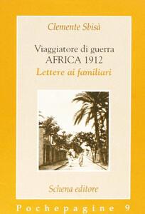 Viaggiatore di guerra: Africa 1912. Lettere ai familiari