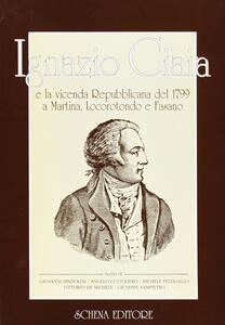 Ignazio Ciaia e la vicenda repubblicana del 1799 a Martina, Locorotondo e Fasano
