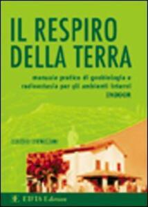 Il respiro della terra. Manuale pratico di geobiologia e radioestesia per gli ambienti interni (indoor)