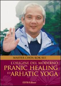 L' origine del moderno. Pranic healing e dell'arhatic yoga