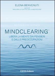 Mind clearing. Libera la mente dai pensieri e dalle preoccupazioni. CD Audio. Con libro