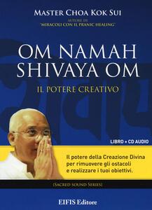 Om Namah Shivaya Om. Il potere creativo. Con CD Audio