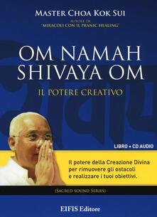 Mercatinidinataletorino.it Om Namah Shivaya Om. Il potere creativo. Con CD Audio Image