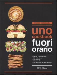 UNO Cookbook. Fuori orario. Ricette 100% veg per la colazione, per il brunch, per la merenda e per lo spuntino di mezzanotte