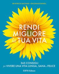 Rendi migliore la tua vita. 365 consigli per vivere una vita lunga, sana e felice - Macnair Patricia Boniwell Ilona - wuz.it